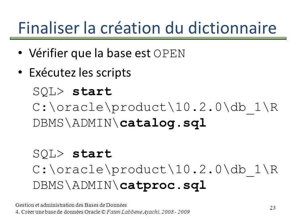23 Gestion et administration des Bases de Données 4. Créer une base de données Oracle © Faten Labbene Ayachi, 2008 - 2009 Finaliser la création du dic