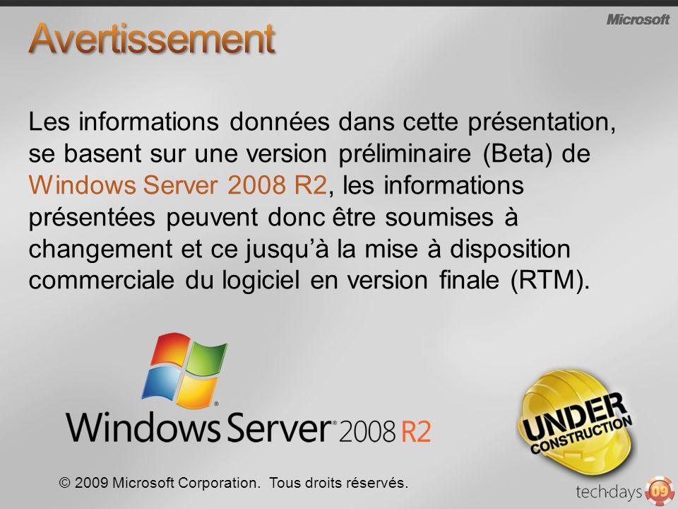 © 2009 Microsoft Corporation. Tous droits réservés. Les informations données dans cette présentation, se basent sur une version préliminaire (Beta) de