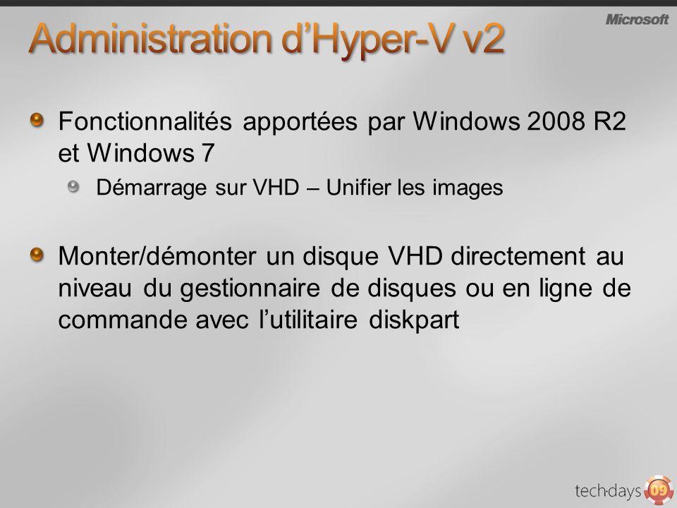 Fonctionnalités apportées par Windows 2008 R2 et Windows 7 Démarrage sur VHD – Unifier les images Monter/démonter un disque VHD directement au niveau