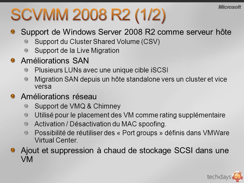 Support de Windows Server 2008 R2 comme serveur hôte Support du Cluster Shared Volume (CSV) Support de la Live Migration Améliorations SAN Plusieurs L