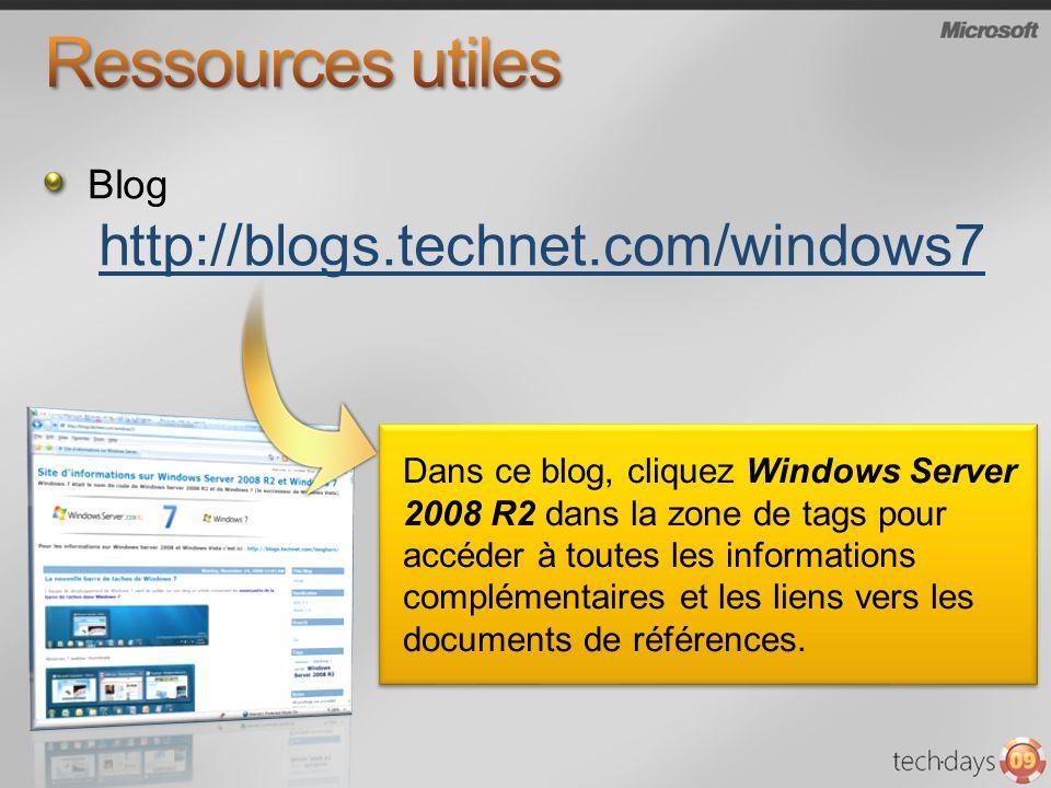 Blog http://blogs.technet.com/windows7 Dans ce blog, cliquez Windows Server 2008 R2 dans la zone de tags pour accéder à toutes les informations complé