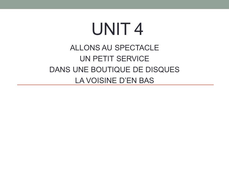 UNIT 4 ALLONS AU SPECTACLE UN PETIT SERVICE DANS UNE BOUTIQUE DE DISQUES LA VOISINE DEN BAS