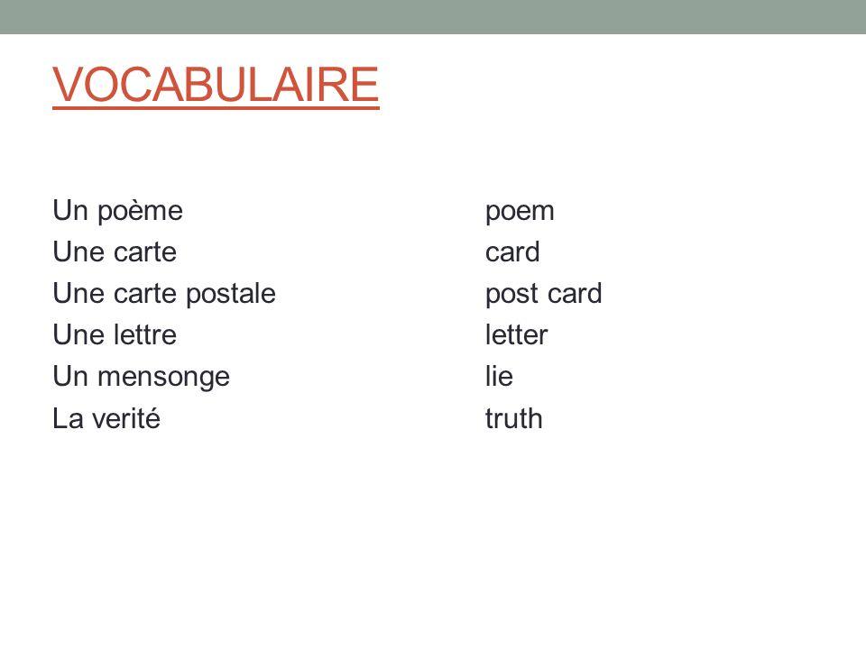 VOCABULAIRE Un poèmepoem Une cartecard Une carte postalepost card Une lettreletter Un mensongelie La veritétruth
