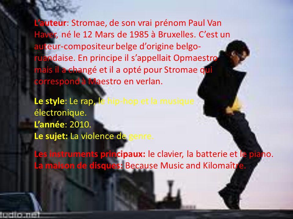 Lauteur: Stromae, de son vrai prénom Paul Van Haver, né le 12 Mars de 1985 à Bruxelles. Cest un auteur-compositeur belge dorigine belgo- ruandaise. En