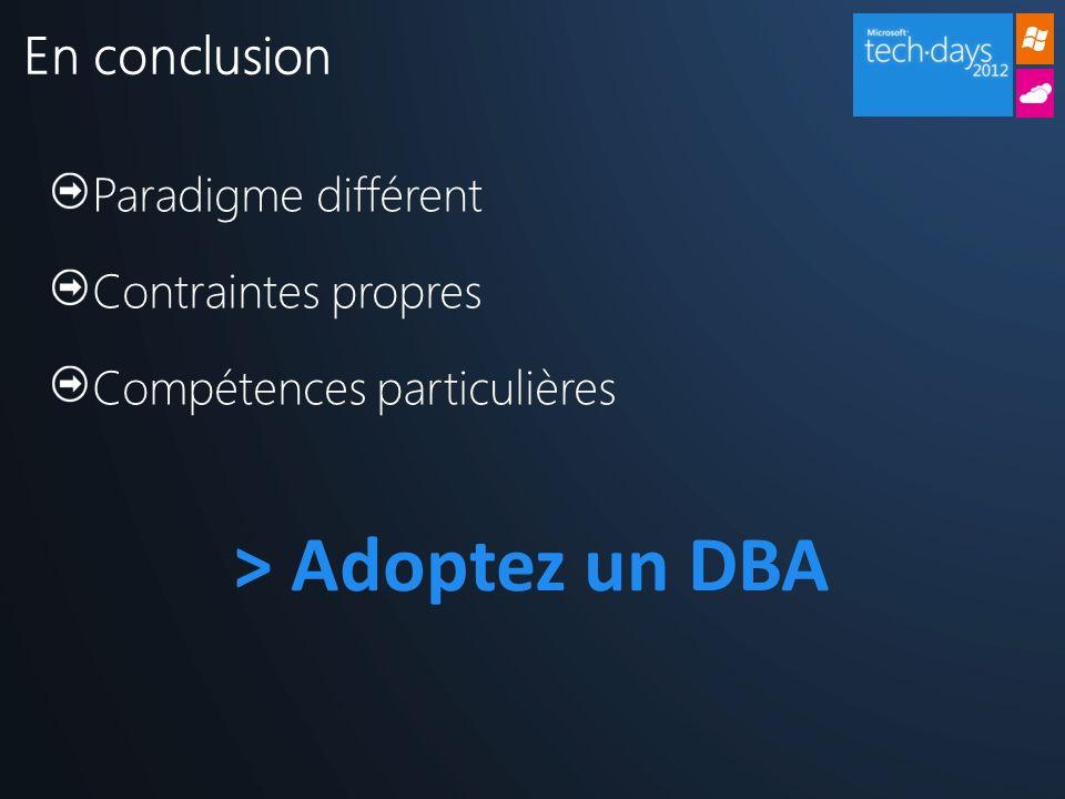 Paradigme différent Contraintes propres Compétences particulières En conclusion > Adoptez un DBA