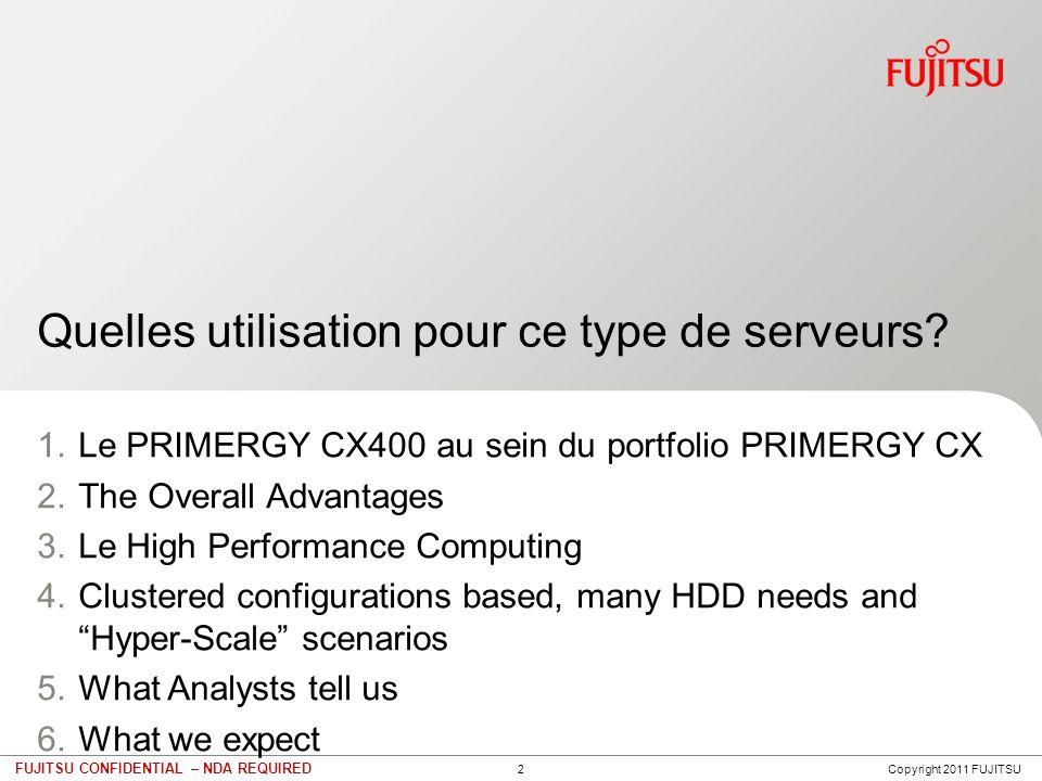 2 FUJITSU CONFIDENTIAL – NDA REQUIRED Quelles utilisation pour ce type de serveurs? 1.Le PRIMERGY CX400 au sein du portfolio PRIMERGY CX 2.The Overall