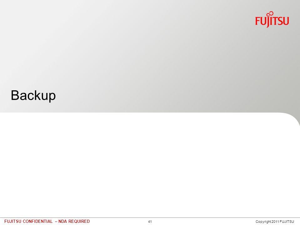 41 FUJITSU CONFIDENTIAL – NDA REQUIRED Backup Copyright 2011 FUJITSU
