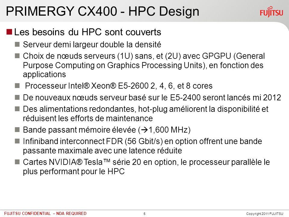 6 FUJITSU CONFIDENTIAL – NDA REQUIRED PRIMERGY CX400 - Hyper-Scale Server Une grande capacité de stockage 24 disques dans un châssis CX400 Technologie SATA/SAS pour les disques durs et les SSD Affectation souple des disques aux 4 nœuds serveurs de 3 disques par nœuds à 12 disques (24 disques avec « special release ») Nœuds serveurs demi largeur pour une plus grande densité Des alimentations redondantes, hot-plug améliorent la disponibilité et réduisent les efforts de maintenance Une grande variété dapplications peuvent être servies, celles qui ont besoin de beaucoup dI/Os, de beaucoup de capacité de stockage ou dun grand nombre de nœuds de calcul.