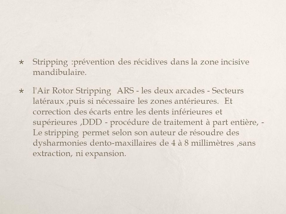 Stripping :prévention des récidives dans la zone incisive mandibulaire. l'Air Rotor Stripping ARS - les deux arcades - Secteurs latéraux,puis si néces
