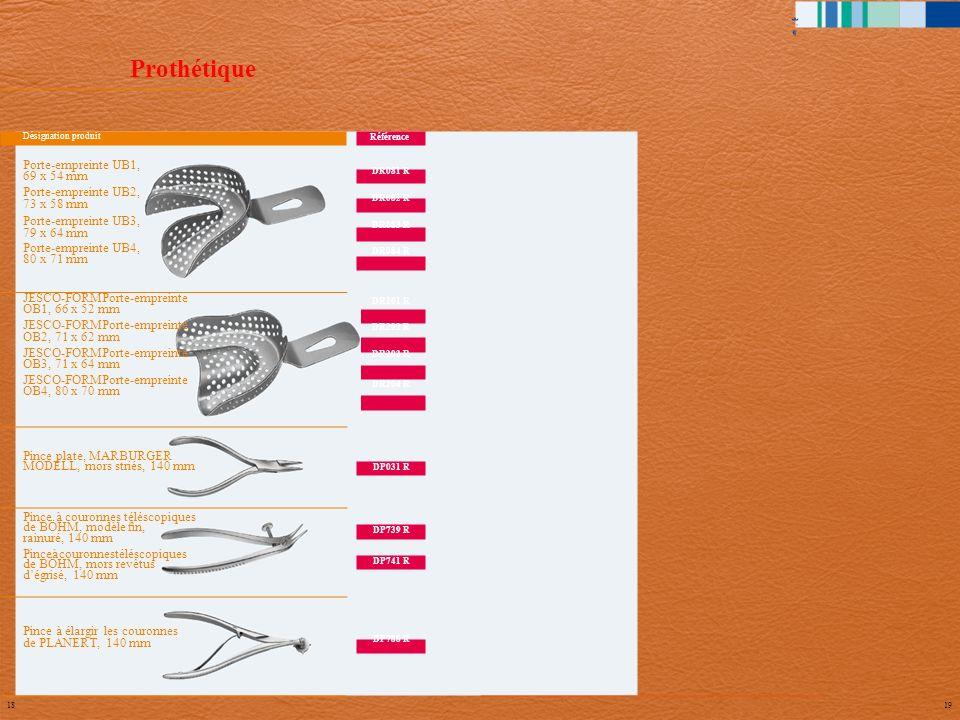 1819 Prothétique Référence DR081 R DR082 R DR083 R DR084 R DR201 R DR202 R DR203 R DR204 R DP031 R DP739 R DP741 R DP788 R Désignation produit Porte-e