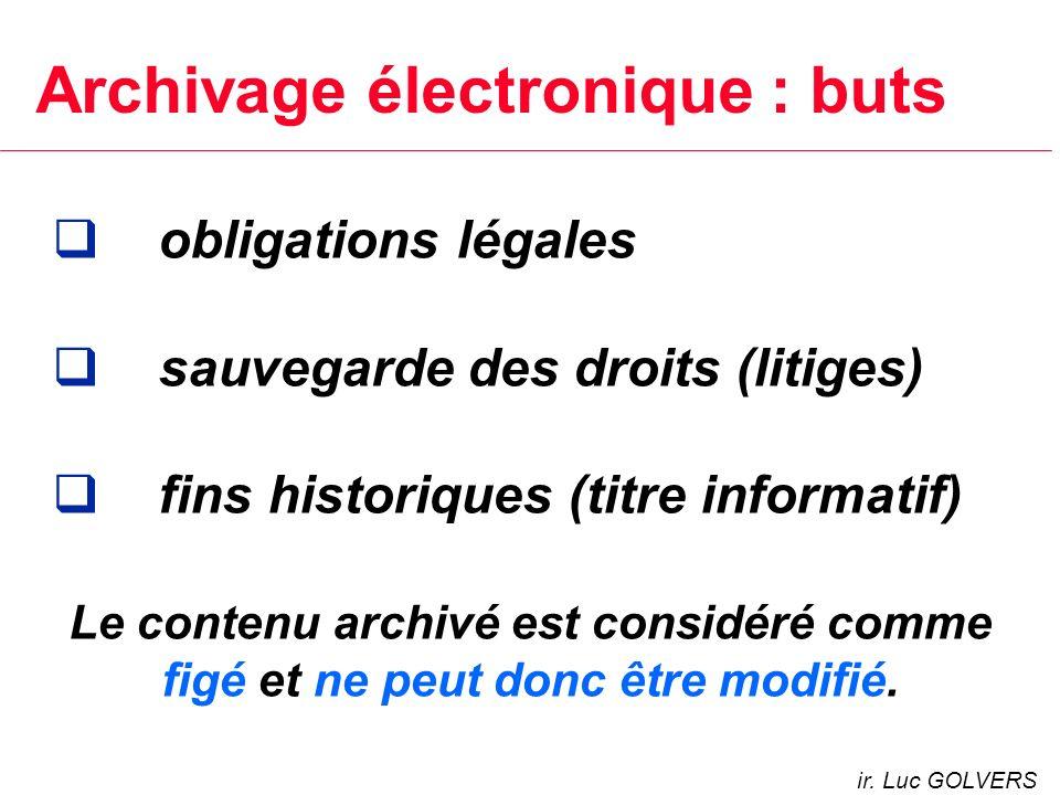 Archivage électronique : buts obligations légales sauvegarde des droits (litiges) fins historiques (titre informatif) ir.