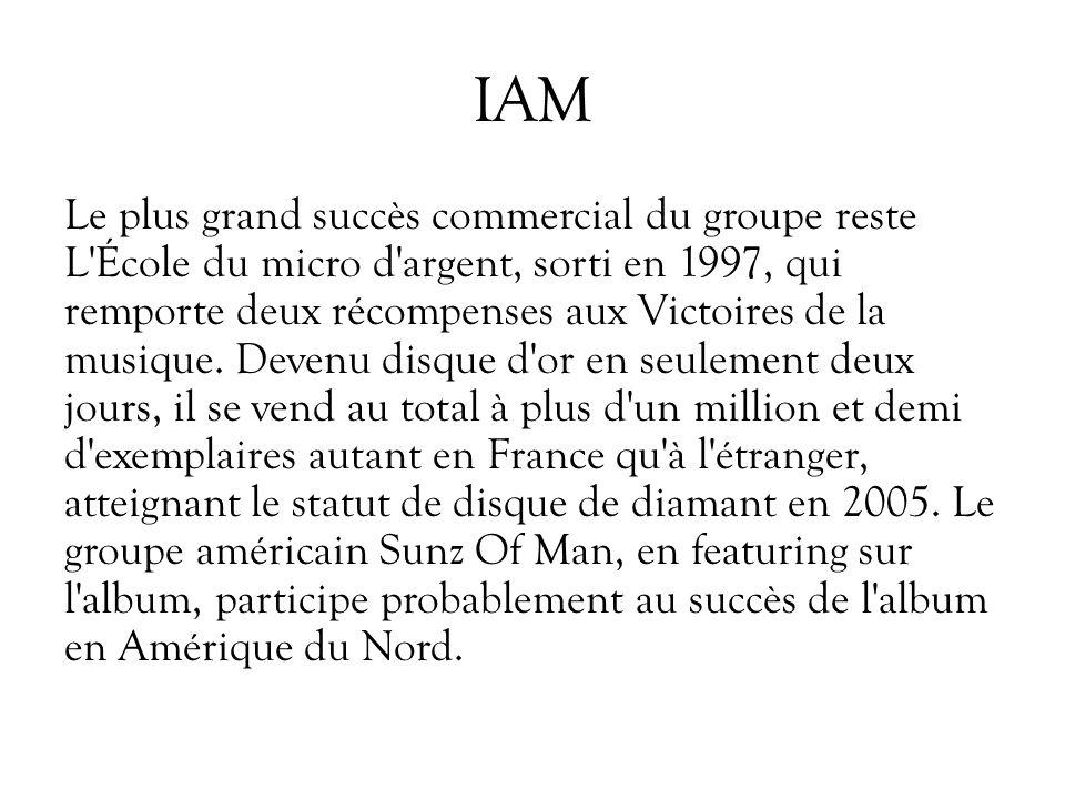 IAM Le plus grand succès commercial du groupe reste L'École du micro d'argent, sorti en 1997, qui remporte deux récompenses aux Victoires de la musiqu