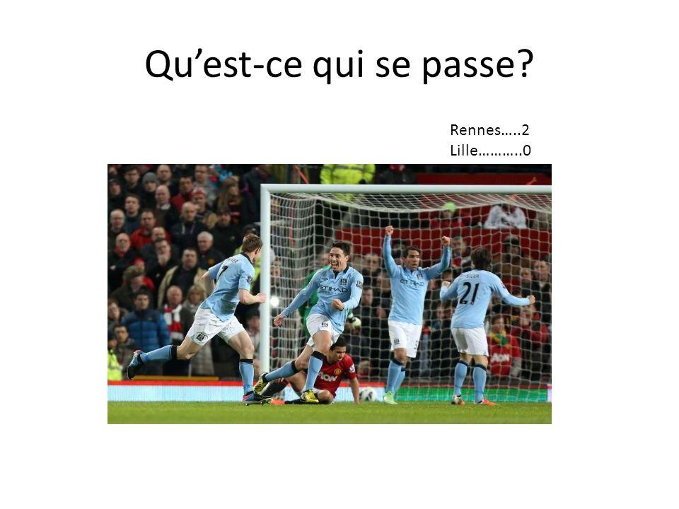 Quest-ce qui se passe? Rennes…..2 Lille………..0