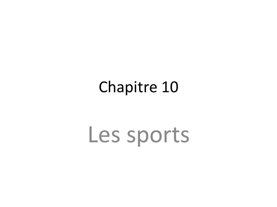 Objectifs: In this chapter, you will learn to: – Talk about team sports and other physical activities – Describe past actions and events – Ask people questions – Discuss sports in Canada and French-speaking Africa