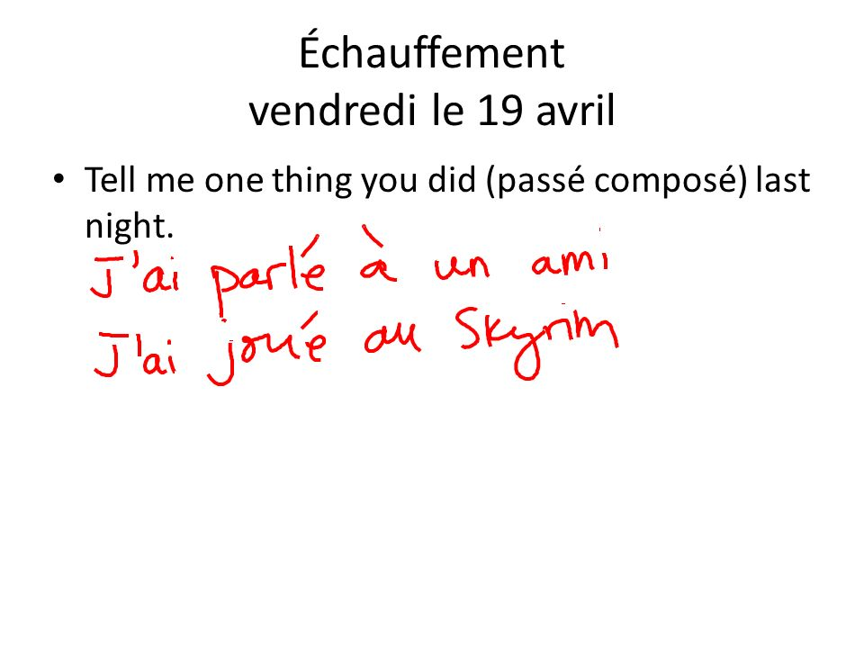 Échauffement vendredi le 19 avril Tell me one thing you did (passé composé) last night.