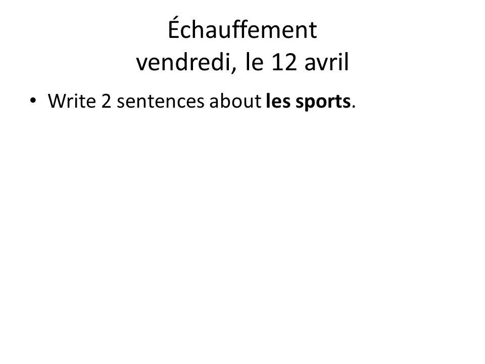 Échauffement mardi, le 16 avril Écrivez 3 phrases des sports.