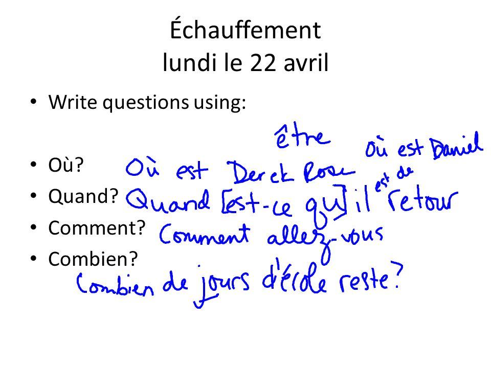 Échauffement lundi le 22 avril Write questions using: Où? Quand? Comment? Combien?