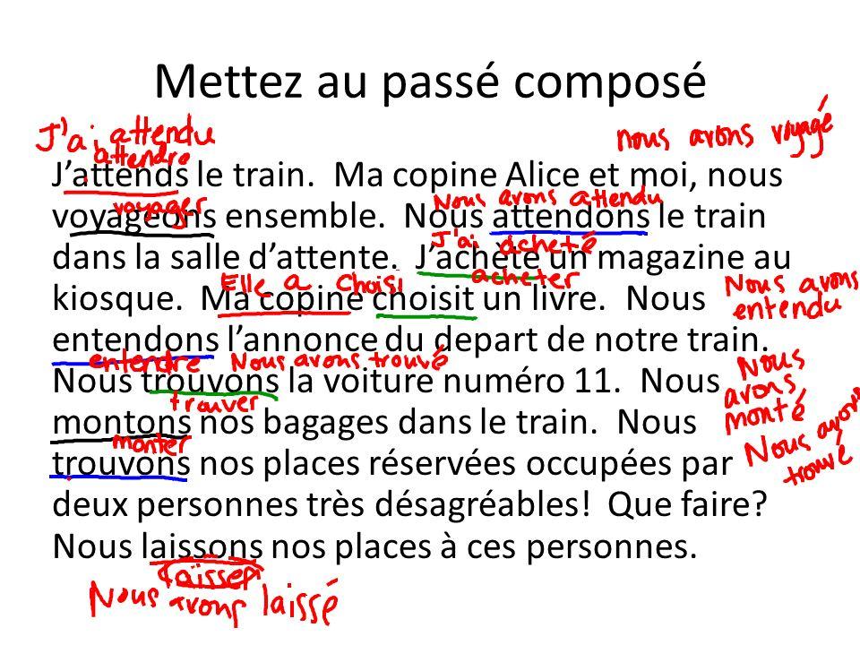 Mettez au passé composé Jattends le train. Ma copine Alice et moi, nous voyageons ensemble. Nous attendons le train dans la salle dattente. Jachète un