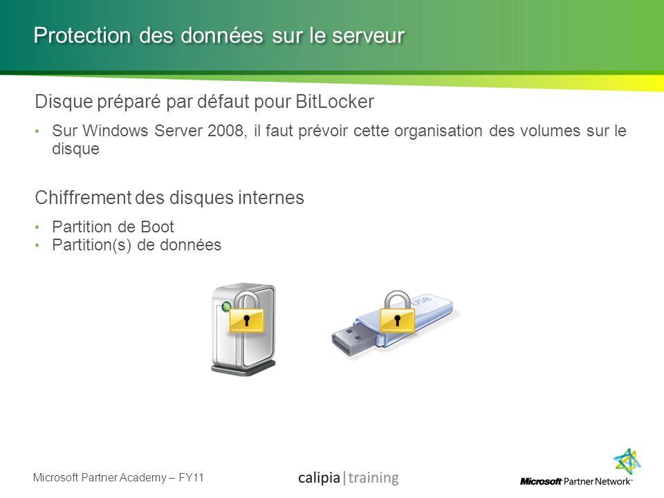 Microsoft Partner Academy – FY11 Protection des données sur le serveur Disque préparé par défaut pour BitLocker Sur Windows Server 2008, il faut prévo