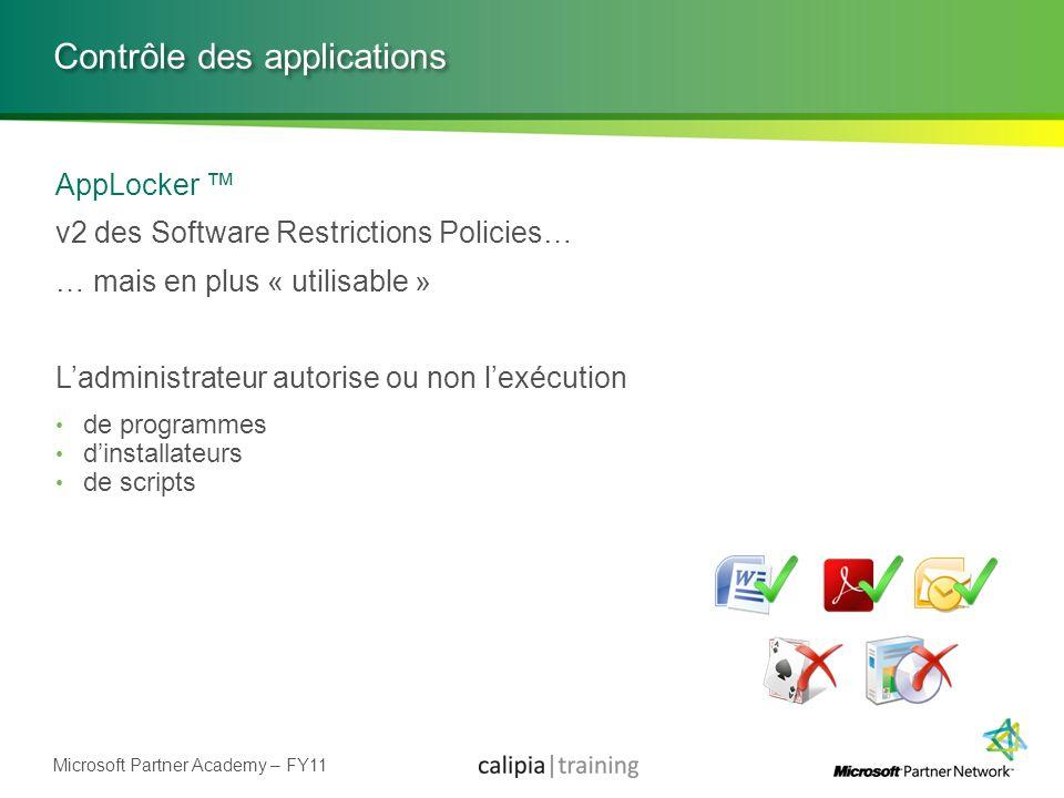 Microsoft Partner Academy – FY11 Contrôle des applications AppLocker v2 des Software Restrictions Policies… … mais en plus « utilisable » Ladministrat