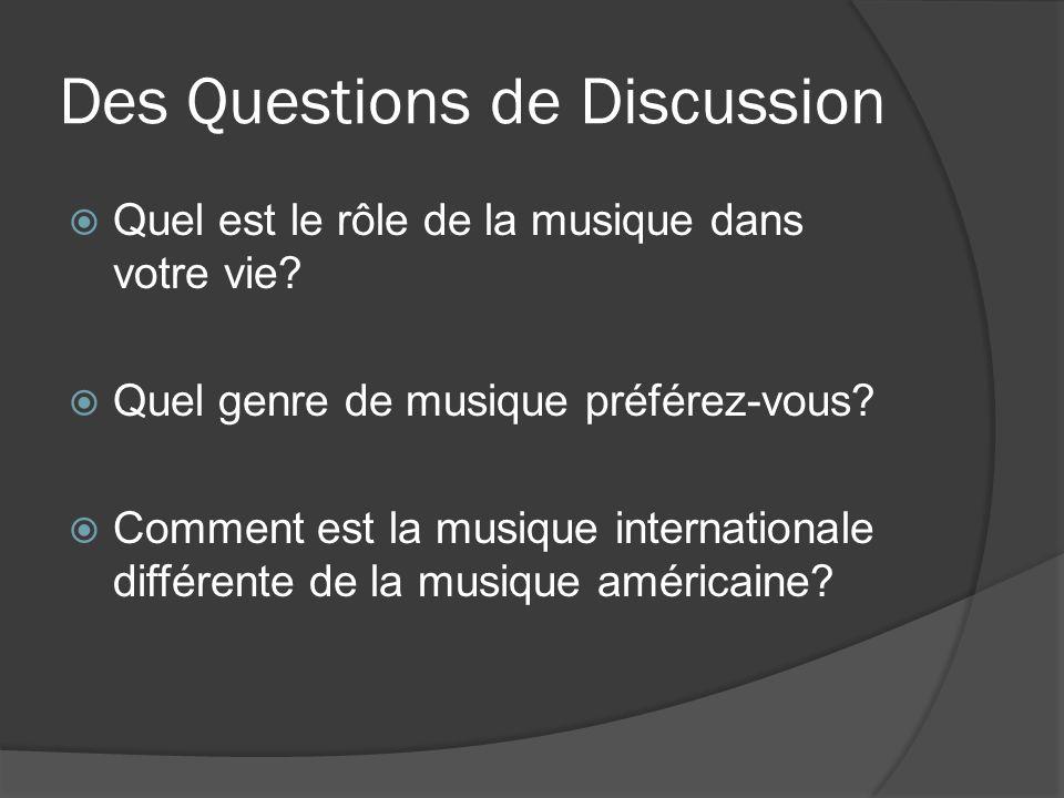 Des Questions de Discussion Quel est le rôle de la musique dans votre vie? Quel genre de musique préférez-vous? Comment est la musique internationale