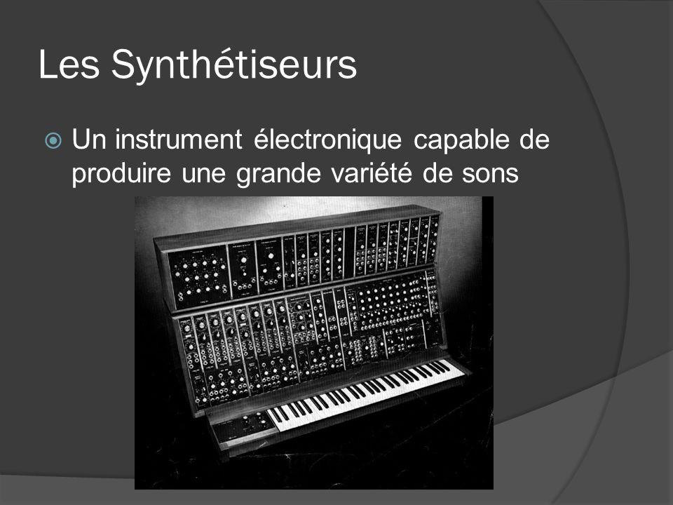 Les Synthétiseurs Un instrument électronique capable de produire une grande variété de sons