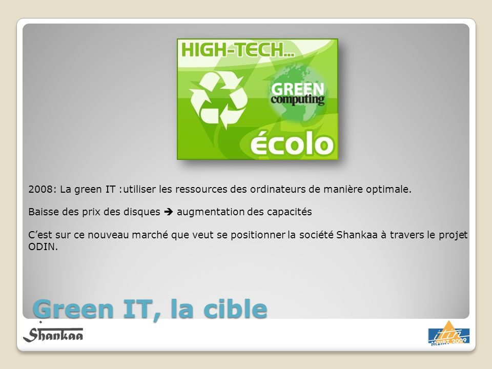 Green IT, la cible 2008: La green IT :utiliser les ressources des ordinateurs de manière optimale. Baisse des prix des disques augmentation des capaci