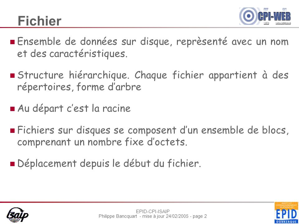 EPID-CPI-ISAIP Philippe Bancquart - mise à jour 24/02/2005 - page 13 Partitions Formatage du DD Zones sur le disque dont les données ne seront pas mélangées Autant de partitions que de SE utilisant des systèmes de fichiers différents.
