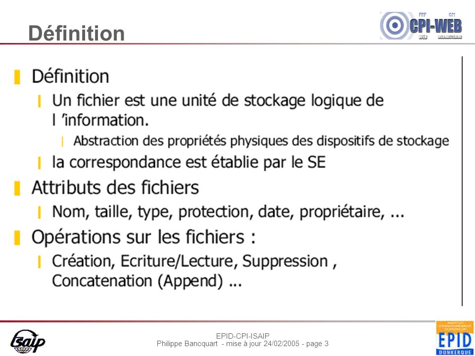 EPID-CPI-ISAIP Philippe Bancquart - mise à jour 24/02/2005 - page 14 Partitions Pour les systèmes DOS (DOS, Windows 9x), seulement la partition principale est bootable, c est donc la seule sur laquelle on peut démarrer le système d exploitation.