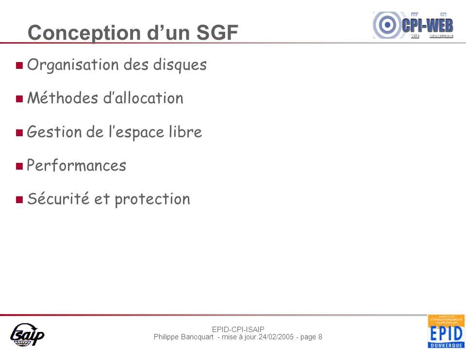 EPID-CPI-ISAIP Philippe Bancquart - mise à jour 24/02/2005 - page 8 Conception dun SGF Organisation des disques Méthodes dallocation Gestion de lespac