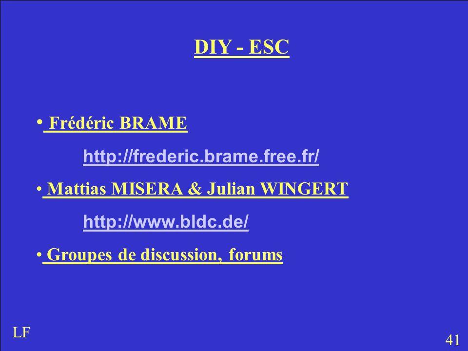 41 LF DIY - ESC Frédéric BRAME http://frederic.brame.free.fr/ Mattias MISERA & Julian WINGERT http://www.bldc.de/ Groupes de discussion, forums