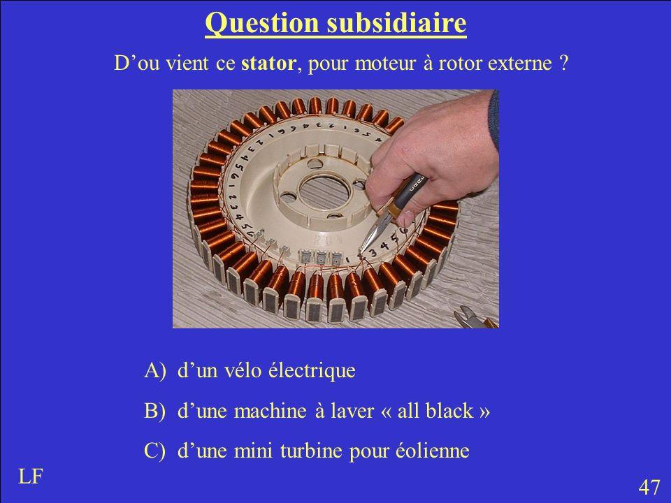 Question subsidiaire 47 LF Dou vient ce stator, pour moteur à rotor externe ? A)dun vélo électrique B)dune machine à laver « all black » C)dune mini t