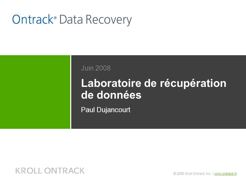 © 2008 Kroll Ontrack Inc. | www.ontrack.frwww.ontrack.fr Laboratoire de récupération de données Juin 2008 Paul Dujancourt