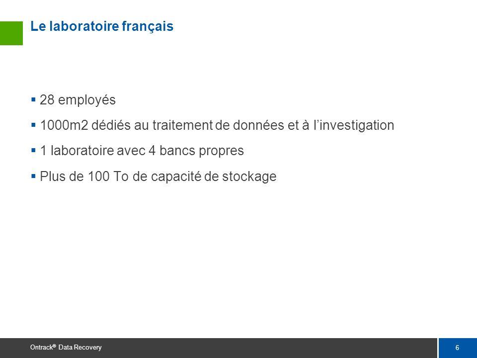 6 Ontrack ® Data Recovery Le laboratoire français 28 employés 1000m2 dédiés au traitement de données et à linvestigation 1 laboratoire avec 4 bancs pr