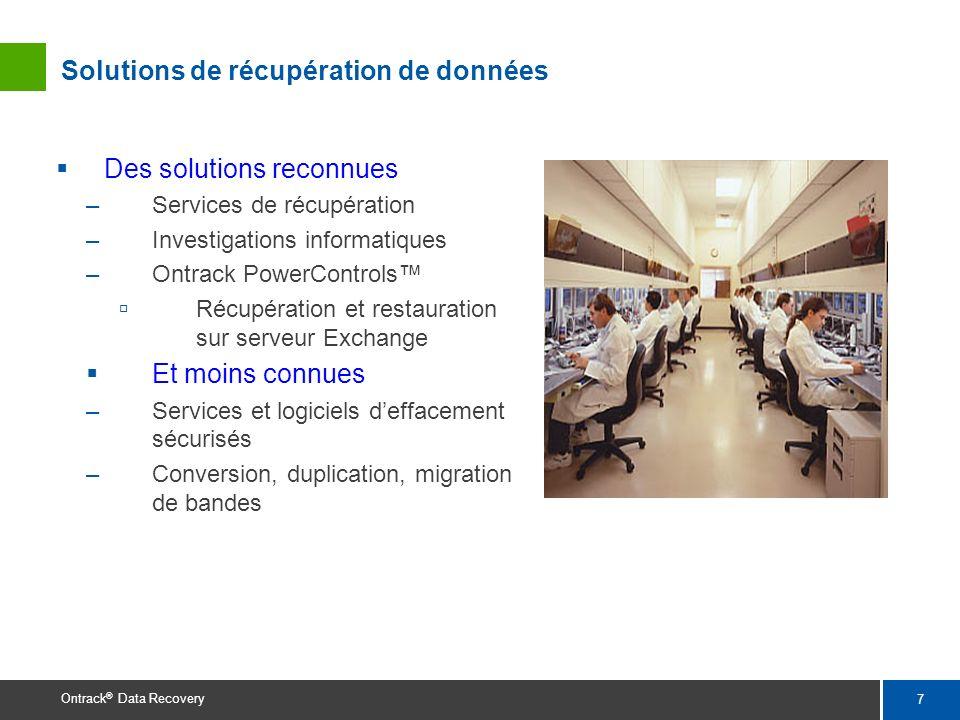 7 Ontrack ® Data Recovery Solutions de récupération de données Des solutions reconnues –Services de récupération –Investigations informatiques –Ontrac