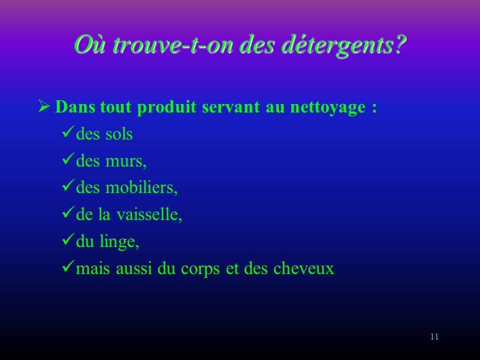 10 Qu est-ce qu un détergent? Du latin « detergere » nettoyer, le détergent est un produit permettant d éliminer d un milieu solide les salissures qui