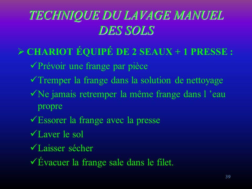 38 LAVAGE MANUEL DES SOLS Produits : jour pair détergent jour impair détergent/désinfectant