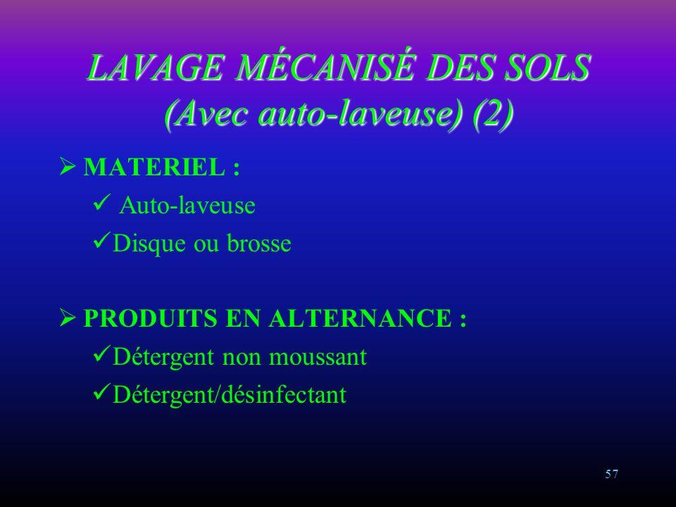 56 LAVAGE MÉCANISÉ DES SOLS (Avec auto-laveuse) (1) OBJECTIF : Réaliser par action combinée chimique et mécanique, un nettoyage approfondi en éliminan