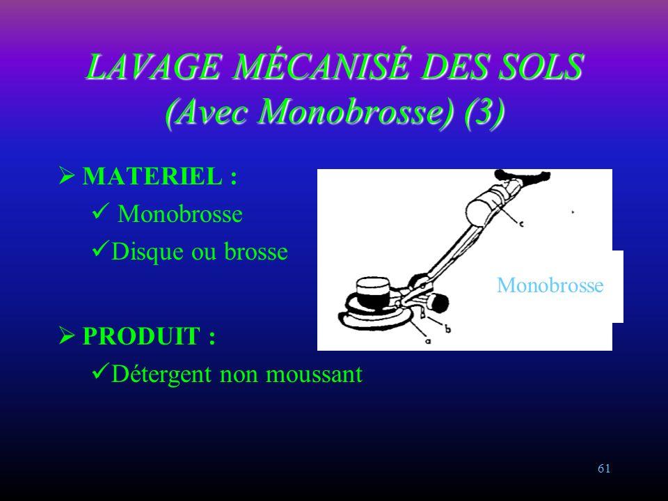 60 LAVAGE MÉCANISÉ DES SOLS (Avec Monobrosse) (2) OBJECTIF : Réaliser un nettoyage approfondi en éliminant les salissures adhérentes et le biofilm. PR