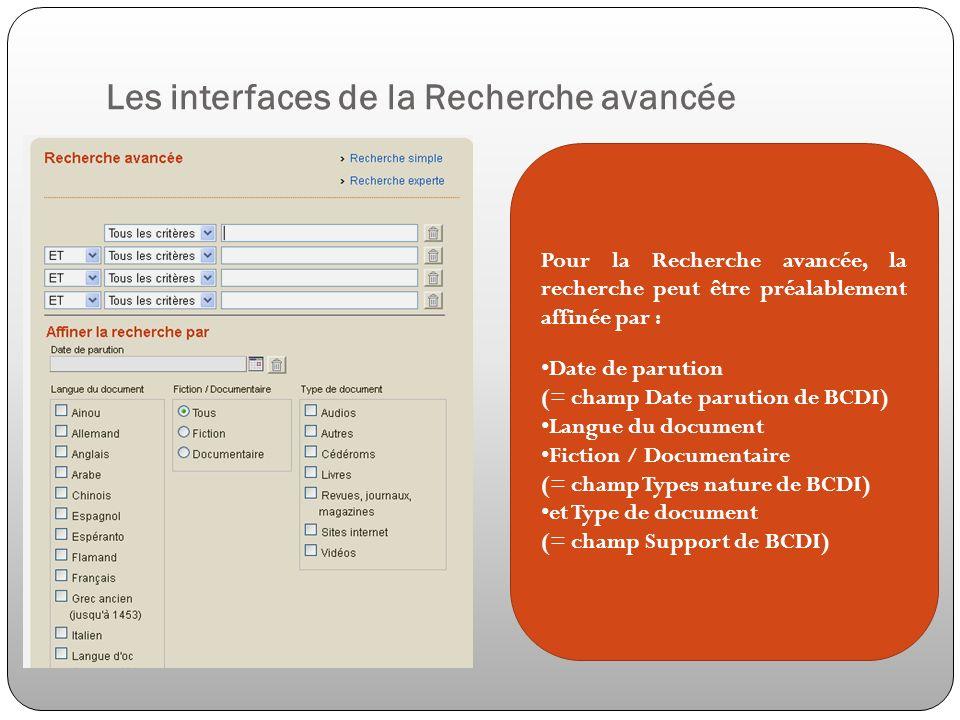 Les interfaces de la Recherche avancée Pour la Recherche avancée, la recherche peut être préalablement affinée par : Date de parution (= champ Date pa