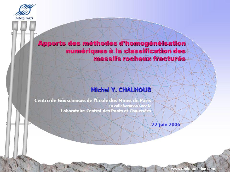 1 www.rocknumerics.com Apports des méthodes dhomogénéisation numériques à la classification des massifs rocheux fracturés 22 juin 2006 Centre de Géosc