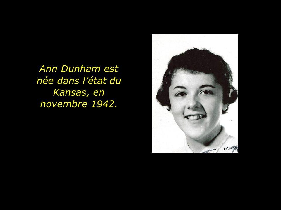 Ann Dunham est née dans létat du Kansas, en novembre 1942.
