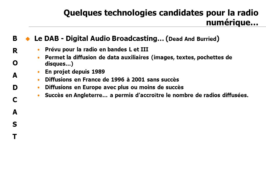 Jean-Marc de Félice 23/11/2007 Le DAB - Digital Audio Broadcasting… ( Dead And Burried ) Prévu pour la radio en bandes L et III Permet la diffusion de