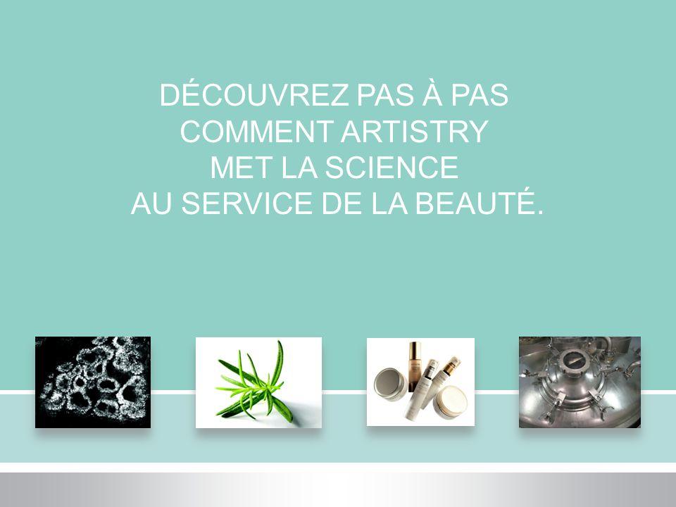 DÉCOUVREZ PAS À PAS COMMENT ARTISTRY MET LA SCIENCE AU SERVICE DE LA BEAUTÉ.