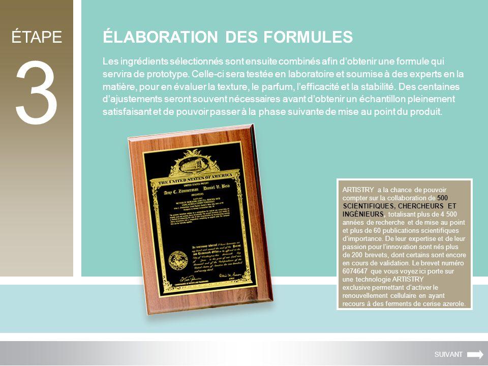 3 ÉLABORATION DES FORMULES Les ingrédients sélectionnés sont ensuite combinés afin dobtenir une formule qui servira de prototype.