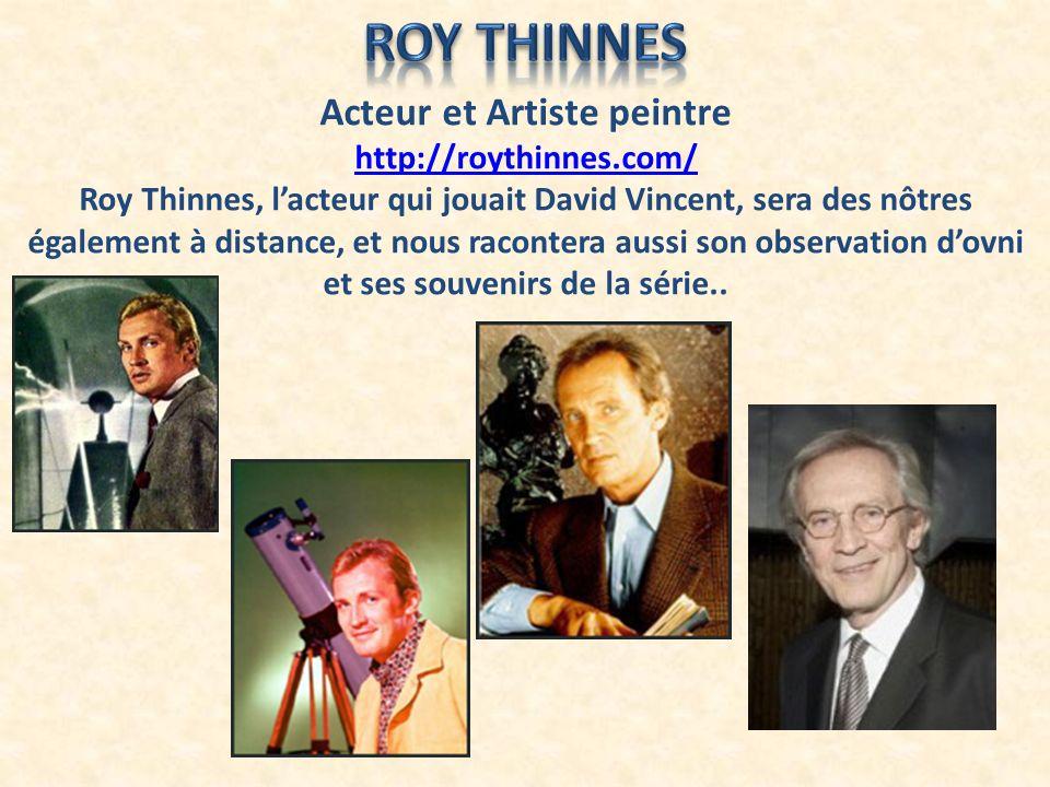 Acteur et Artiste peintre http://roythinnes.com/ Roy Thinnes, lacteur qui jouait David Vincent, sera des nôtres également à distance, et nous raconter