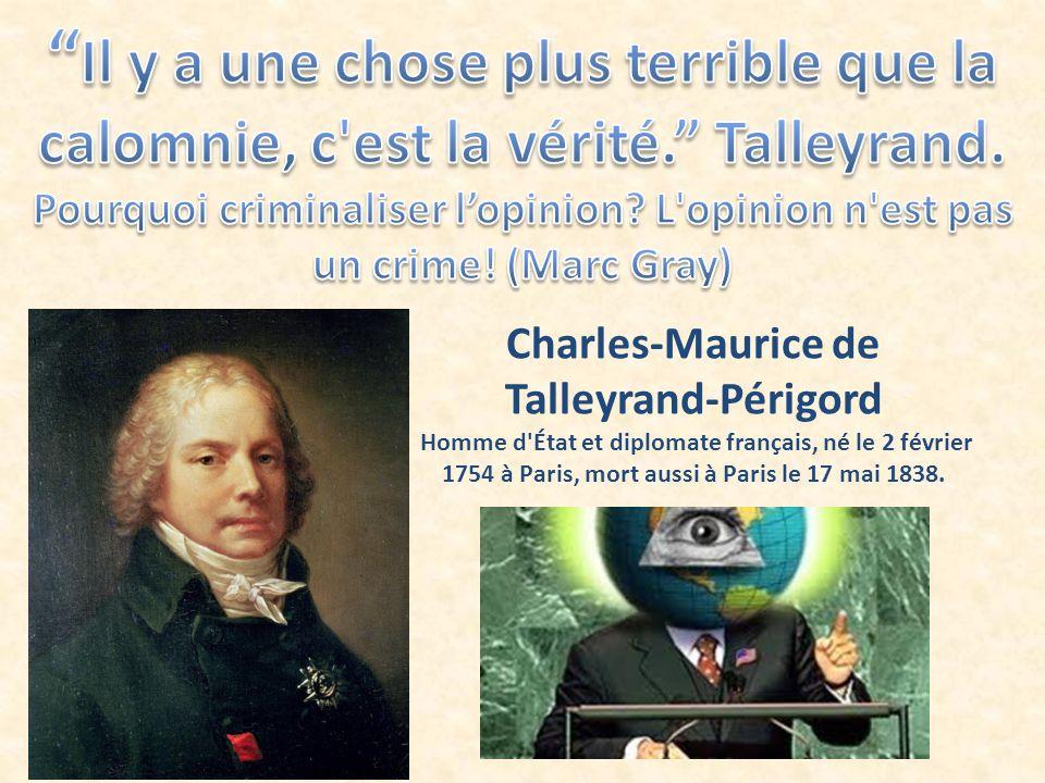 Charles-Maurice de Talleyrand-Périgord Homme d'État et diplomate français, né le 2 février 1754 à Paris, mort aussi à Paris le 17 mai 1838.