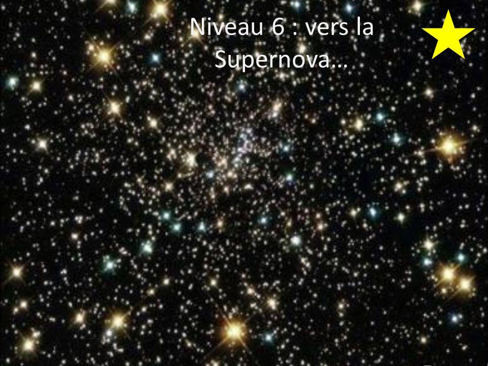Niveau 6 : vers la Supernova…