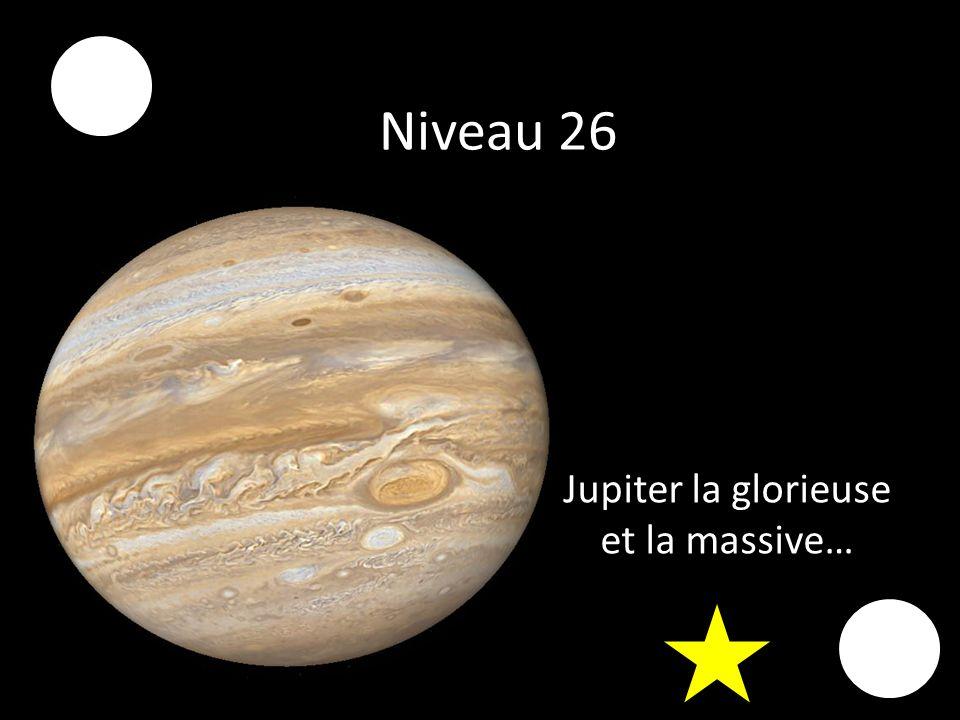 Niveau 26 Jupiter la glorieuse et la massive…