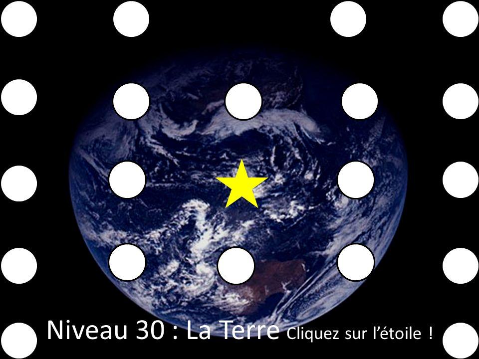 Niveau 30 : La Terre Cliquez sur létoile !